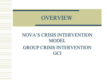 NOVA'S CRISIS INTERVENTION MODEL GROUP CRISIS INTERVENTION GCI