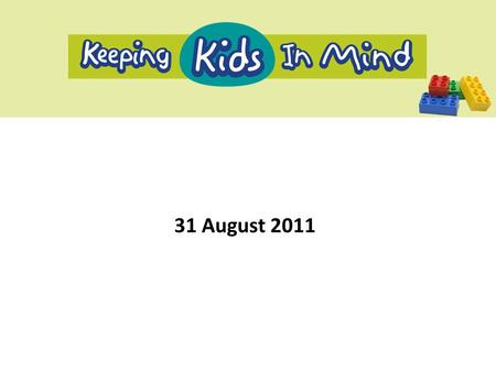 31 August 2011. Three Components of Keeping Kids in Mind 1.Case Management Service 2.Group 3.DVD.