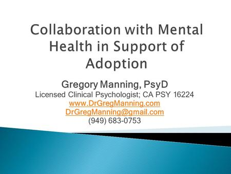 Gregory Manning, PsyD Licensed Clinical Psychologist; CA PSY 16224  (949) 683-0753.