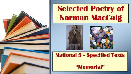 "National 5 - Specified Texts ""Memorial"" Selected Poetry of Norman MacCaig."