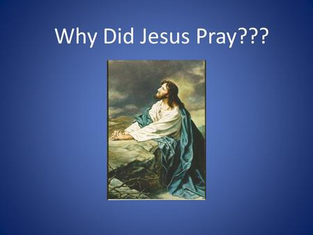 Why Did Jesus Pray???. Jesus was tempted by Satan, Matt 4:1ff Jesus had to minister to and with believers who possessed sin natures, Luke 6:12-13 Jesus.