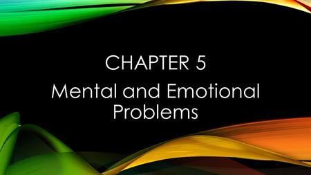 CHAPTER 5 Mental and Emotional Problems. WHAT DO YOU THINK? Emotionally healthy people handle life's problems without any help. False: emotionally healthy.