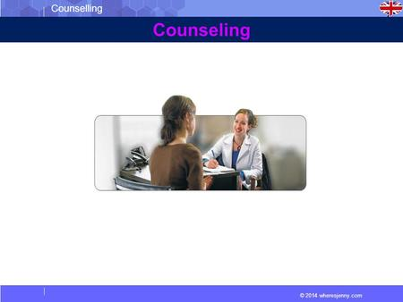 © 2014 wheresjenny.com Counselling Counseling. © 2014 wheresjenny.com Counselling Counseling is a process, which takes place in a one to one relationship.
