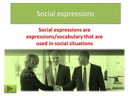 Social expressions Social expressions are expressions/vocabulary that are used in social situations.