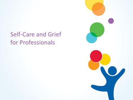 Self-Care and Grief for Professionals. As Medical Interpreters you are: Expected to blend in and be only a voice Expected to interpret, but not feel emotions.