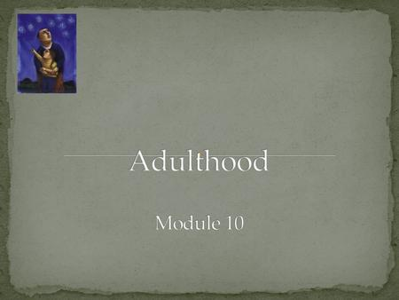 Adulthood Module 10.