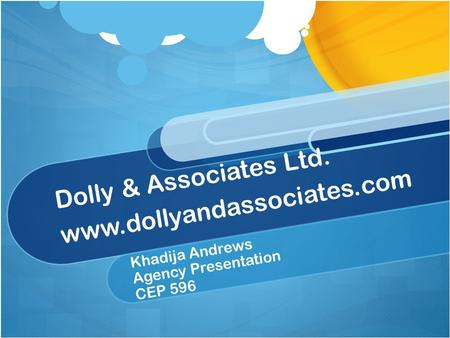 Dolly & Associates Ltd. www.dollyandassociates.com Khadija Andrews Agency Presentation CEP 596.