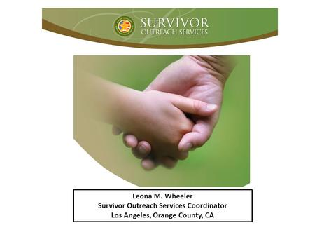 Leona M. Wheeler Survivor Outreach Services Coordinator Los Angeles, Orange County, CA.