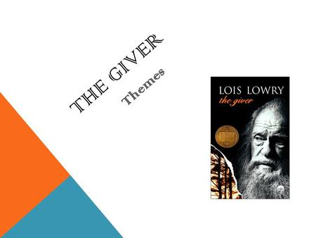 THE GIVER Themes. THE IMPORTANCE OF MEMORY *Without memory, there is no pain – physical or emotional – no regrets or grief if you can't remember. There.