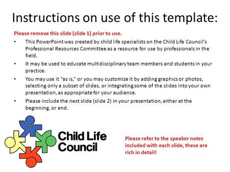 Instructions on use of this template: Please remove this slide (slide 1) prior to use. This PowerPoint was created by child life specialists on the Child.