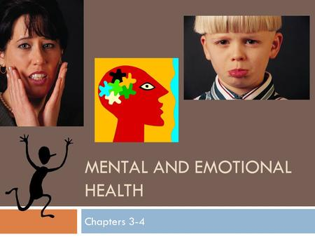 MENTAL AND EMOTIONAL HEALTH Chapters 3-4. Bell Ringer #1: Self-esteem  Write your own definition of self-esteem.  What are some ways you can build self-