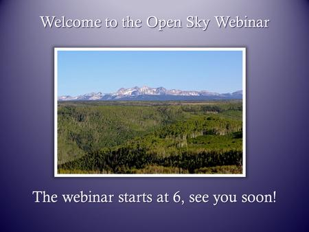 Welcome to the Open Sky Webinar The webinar starts at 6, see you soon!