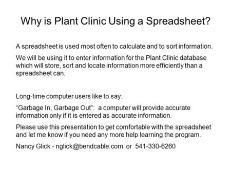 Why is Plant Clinic Using a Spreadsheet? A spreadsheet is used most often to calculate and to sort information. We will be using it to enter information.