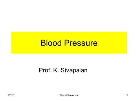 2013 Blood Pressure 1 Prof. K. Sivapalan. 2013 Blood Pressure 2 Blood pressure. Pressure of the blood varies in different parts of the circulatory system.