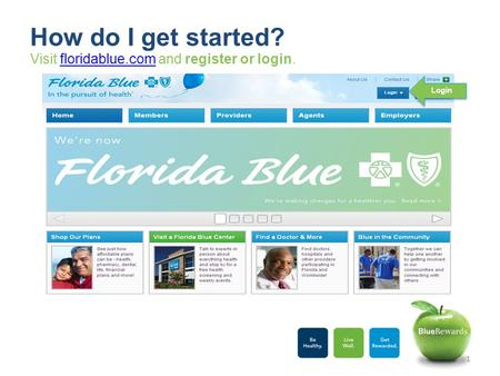 Visit floridablue.com and register or login.floridablue.com How do I get started? Login 1.