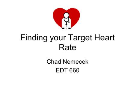 Finding your Target Heart Rate Chad Nemecek EDT 660.