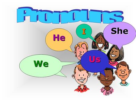 Pronouns She I He Us We.