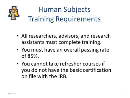 Human Subjects Training Requirements All researchers, advisors, and research assistants must complete training. You must have an overall passing rate of.