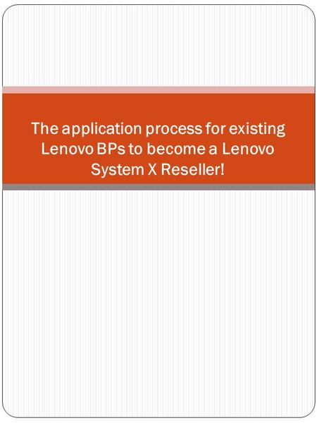 The application process for existing Lenovo BPs to become a Lenovo System X Reseller!