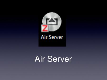 Air Server. Open AirServer The first time you open the AirServer application on your laptop, you will want to name your copy. Right-click on the little.