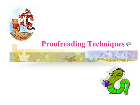 Proofreading Techniques What is proofreading? Proofreading means reading each word and punctuation mark in a document slowly and carefully to look for.