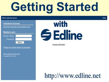 Getting Started. Edline Web Site Requirements Provide Students and Parents With: 1.A Brief Course Description 2.Your Email Address 3.Course Syllabus 4.Major.