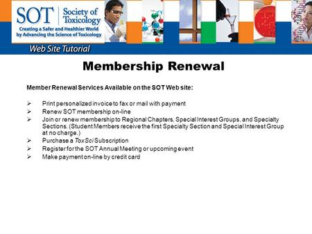 Membership Renewal Member Renewal Services Available on the SOT Web site:  Print personalized invoice to fax or mail with payment  Renew SOT membership.