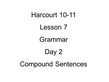 Harcourt Lesson 7 Grammar Day 2 Compound Sentences