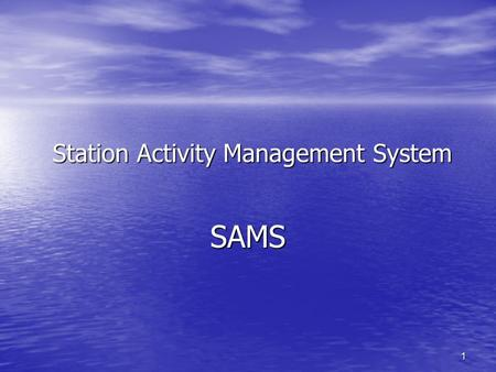1 Station Activity Management System SAMS. 2 In the interest of time, please  all LOSAP questions to