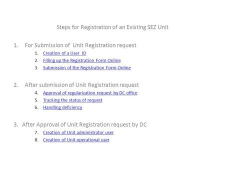 Steps for Registration of an Existing SEZ Unit 1.For Submission of Unit Registration request 1.Creation of a User IDCreation of a User ID 2.Filling up.
