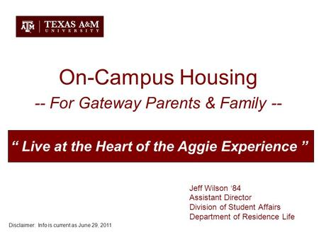 "On-Campus Housing -- For Gateway Parents & Family -- Jeff Wilson '84 Assistant Director Division of Student Affairs Department of Residence Life "" Live."