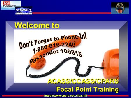 Https://www.cpars.csd.disa.mil Naval Sea Logistics Center Welcome to ACASS/CCASS/CPARS Focal Point Training ACASS/CCASS/CPARS Focal Point Training.