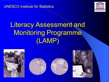 Literacy Assessment and Monitoring Programme (LAMP) UNESCO Institute for Statistics.