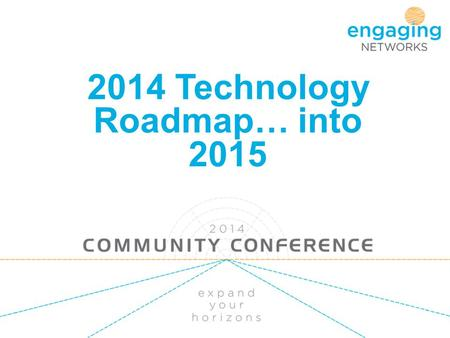 2014 Technology Roadmap… into 2015. 2014 – how did we do? new reporting environment (tick) new account user management (tick) one-click donations (tick)