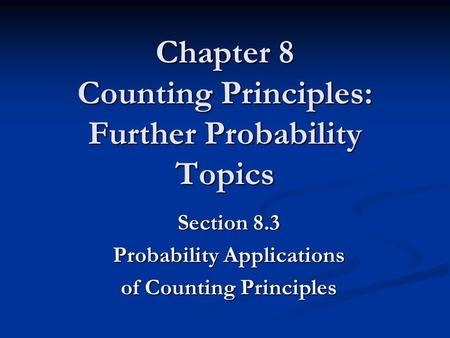 Chapter 8 Counting Principles: Further Probability Topics Section 8.3 Probability Applications of Counting Principles.
