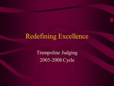 Redefining Excellence Trampoline Judging 2005-2008 Cycle.