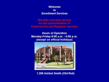 Welcome to Enrollment Services We offer one-stop service for the administration of Financial Aid and Registrar services Hours of Operation Monday-Friday.