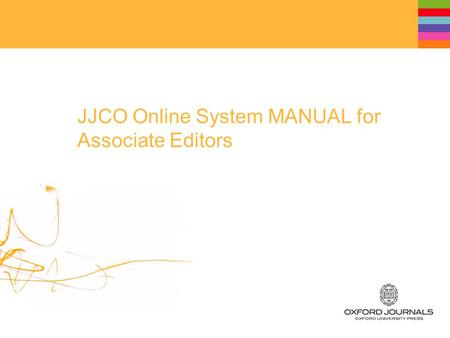 JJCO Online System MANUAL for Associate Editors. Table of Contents 1.Log In 2.Main Menu 3.Associate Editor Dashboard 4.Checking MS 5.Reviewer Selection.