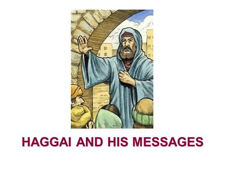 HAGGAI AND HIS MESSAGES. How many in the Old Testament? How many in the New Testament? Where do you find the book of Haggai?