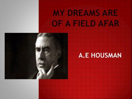 A.E HOUSMAN.  Housman, whose father was a solicitor, was one of seven children. He much preferred his mother; and her death on his 12th birthday was.