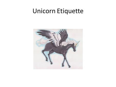 Unicorn Etiquette. Usually unicorn knows how to use manners with others.