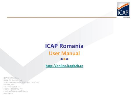 ICAP Romania User Manual ***   ICAP ROMANIA S.R.L Global City Business Park 10 Bucuresti-Nord Road, Building.