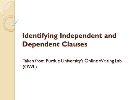 Identifying Independent and Dependent Clauses Taken from Purdue University's Online Writing Lab (OWL)