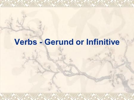 Verbs - Gerund or Infinitive.  Gerunds and infinitives are forms of verbs that act like nouns. They can follow adjectives and other verbs. Gerunds can.