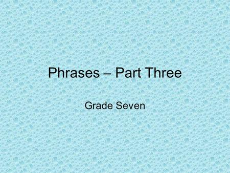 "Phrases – Part Three Grade Seven. What is an Infinitive? An infinitive is a verbal. An infinitive begins with the word ""to"" and is followed by a verb."