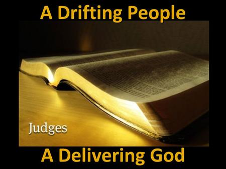 A Drifting People A Delivering God. Timeline Moses Joshua Saul 1400 1300 1200 1100 1000 JUDGES.