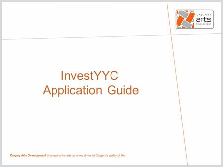 "InvestYYC Application Guide. STEP 1: Accessing the Granting Interface CalgaryArtsDevelopment.com/GrantingInterface Click on ""Access the granting interface"""