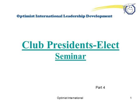 Optimist International1 Optimist International Leadership Development Club Presidents-Elect Seminar Part 4.