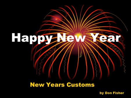 Happy New Year New Years Customs by Don Fisher. New Year's Eve Fireworks in many cities.