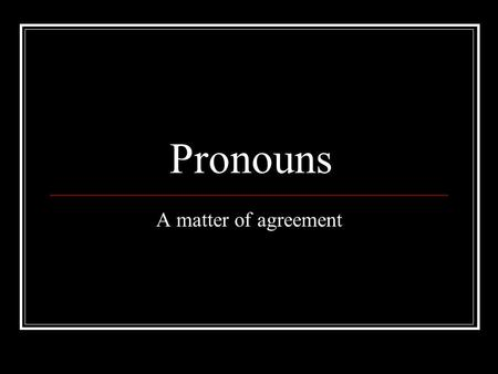 Pronouns A matter of agreement. Pronouns A pronoun is a word used in place of a noun. Pronouns may refer to the person speaking: This is a first-person.